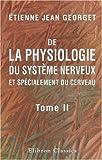 De la Physiologie du Système Nerveux, et Spécialement du Cerveau : Tome 2, Georget, Etienne-Jean, 1421206641