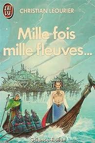 Mille fois mille fleuves... par Christian Léourier