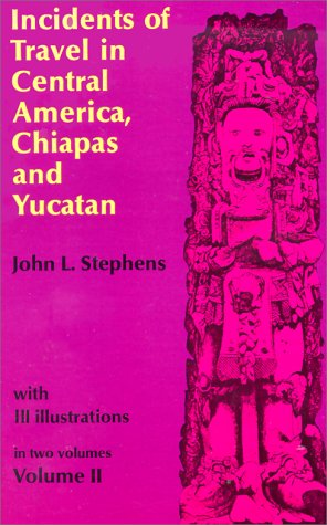 """""""Incidents of Travel in Central America, Chiapas and Yucatan - v. 2 (Incidents of Travel in Central America, Chiapas & Yucatan)"""" av John L. Stephens"""