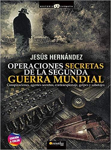 Operaciones secretas De La Segunda Guerra Mundial de Jesús Hernández Martínez