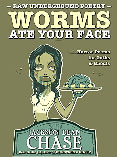 Worms Ate Your Face: Horror Poems for Goths and Ghouls (Raw Underground Poetry Book 6)]()