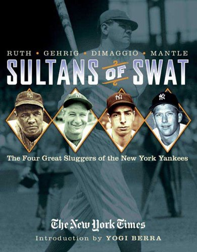 Sultans of Swat: The Four Great Sluggers of the New York Yankees