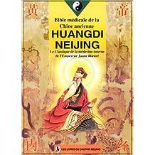 BIBLE MEDICALE DE LA CHINE ANCIENNE : Huangdi Neijing, le classique de la médecine interne de l'Empereur Jaune Illustré