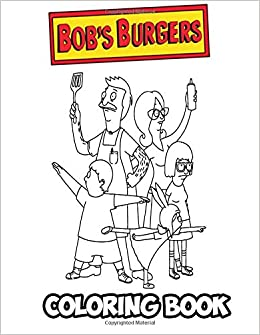 Amazon Com Bob S Burgers Coloring Book Coloring Book For Kids And