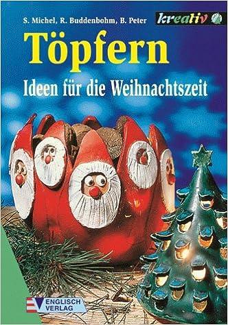 Töpfern, Ideen Für Die Weihnachtszeit: Amazon.de: Susanne Michel, Rosemarie  Buddenbohm, Birgit Peter: Bücher