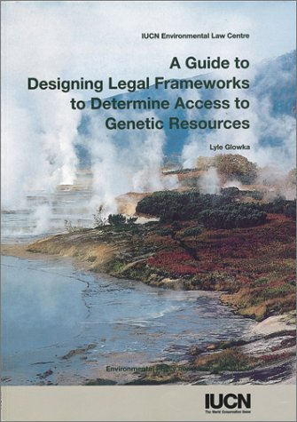 A Guide to Designing Legal Frameworks to Determine Access to Genetic Resources: Environmental Policy and Law Paper No. 34