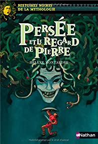 Histoires noires de la Mythologie : Persée et le regard de pierre par Hélène Montardre