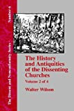 History and Antiquities of the Dissenting Churches -, Walter Wilson, 1579786162