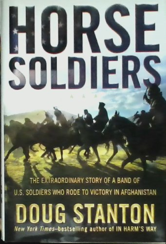 Horse Soldiers: The Extraordinary Story of a Band of U.S. Soldiers Who Rode to V