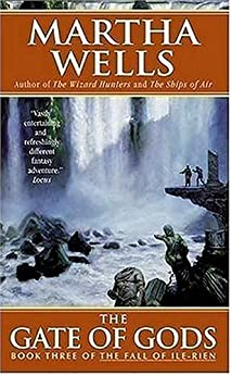 The Gate of Gods: Book Three of The Fall of Ile-Rien (The Fall of Ile-Rien Trilogy) by [Wells, Martha]