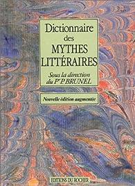 Dictionnaire des mythes littéraires par Pierre Brunel