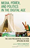 Media, Power, and Politics in the Digital Age, Yahya R. Kamalipour, 144220415X