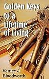 Golden Keys to a Lifetime of Living, Venice J. Bloodworth, 1612034330