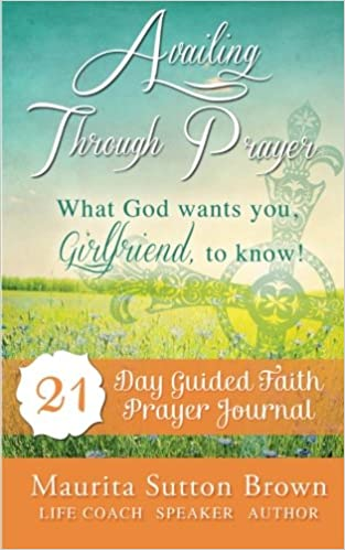 Availing through prayer what god wants you girlfriend to know availing through prayer what god wants you girlfriend to know maurita sutton brown samantha phillips 9781499640083 amazon books altavistaventures Image collections