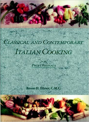 Classical and Contemporary Italian Cooking for the Professional