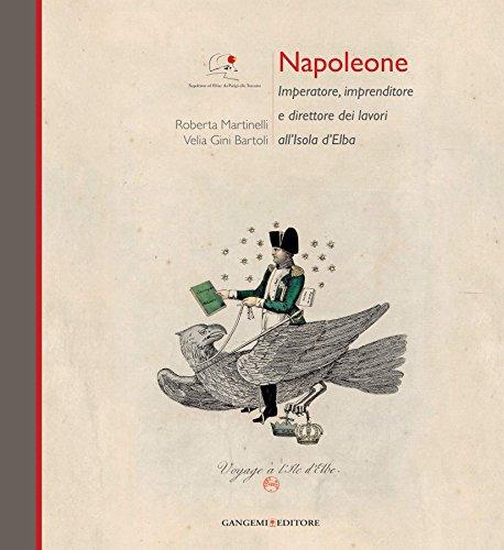 Napoleone Imperatore, imprenditore e direttore dei lavori all'Isola d'Elba  por Roberta Martinelli,Gini Bartoli, Velia