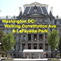Washington DC: Walking Constitution Ave & LaFayette Park Walking Tour by Maureen Reigh Quinn Narrated by Maureen Reigh Quinn