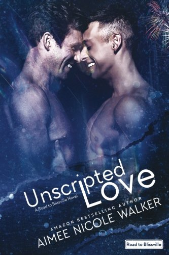 Read Online Unscripted Love (Road to Blissville, #1) (Volume 1) PDF