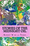 Stories of the Midnight Oil, Robert M. de la Torre, 1450572251