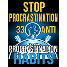 Stop Procrastination: 33 Anti-Procrastination Habits To Stop Being Lazy and Earn Back Your 1095 Hours A Year