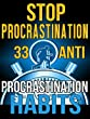 Stop Procrastination: 33 Anti-Procrastination Habits To Stop Being Lazy And Earn Back Your 1095 Hours A Year (Procrastination, Procrastination Cure, Stop ... Time Management, Self-