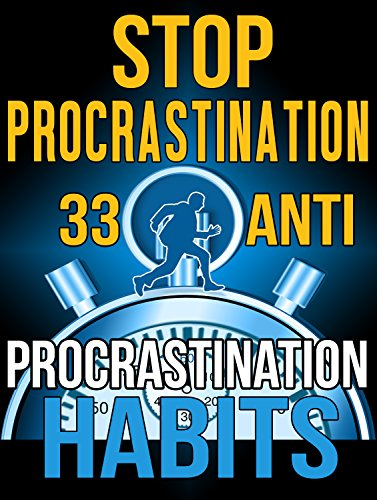 #freebooks – Stop Procrastination: 33 Anti-Procrastination Habits To Stop Being Lazy And Earn Back Your 1095 Hours A Year