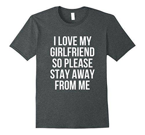Mens I Love My Girlfriend So Please Stay Away From Me T-Shirt Large Dark Heather