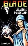 Blade, tome 128 : Les arènes d'Hushtaad par Lord