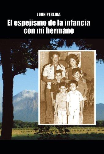 El Espejismo de La Infancia Con Mi Hermano (Spanish Edition) [John Pereira] (Tapa Dura)