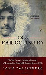 In a Far Country: The True Story of a Mission, a Marriage, a Murder and the Remarkable Reindeer Rescue of 1898