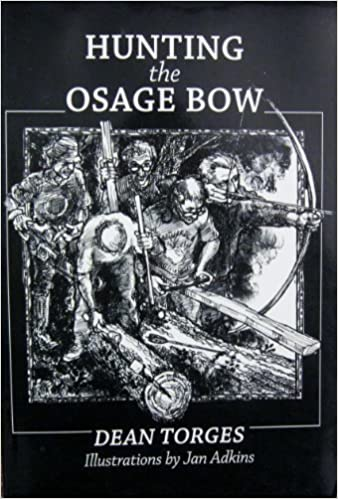 Hunting the osage bow  A chronicle of craft  Dean Torges  9780966510706   Amazon.com  Books 21f72590a