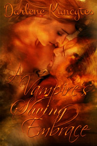 A Vampire's Saving Embrace (Book 1) (The Supernatural Desire Series) by [Kuncytes, Darlene]