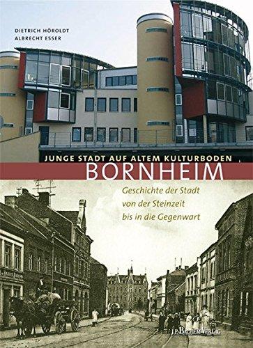 Bornheim - Junge Stadt auf altem Kulturboden: Geschichte der Stadt Bornheim von der Steinzeit bis in die Gegenwart