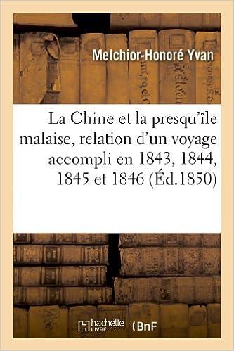 Book La Chine Et La Presqu'ile Malaise, Relation D'Un Voyage Accompli En 1843, 1844, 1845 Et 1846 (Histoire)