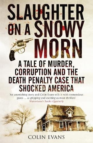 Slaughter on a Snowy Morn: A Tale of Murder, Corruption and the Death Penalty Case that Shocked America