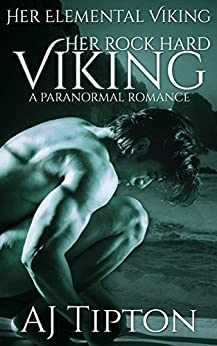 Her Rock Hard Viking: A Paranormal Romance (Her Elemental Viking Book 4) by [Tipton, AJ]