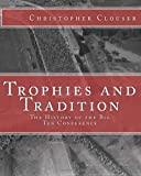 Trophies and Tradition: the History of the Big Ten Conference, Christopher Clouser, 1477661700