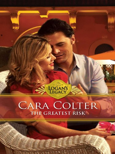 The Greatest Risk Logans Legacy Kindle Edition By Cara Colter