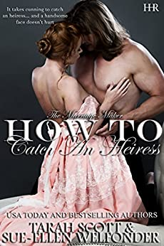 How to Catch an Heiress (The Marriage Maker Book 4) by [Welfonder, Sue-Ellen, Scott, Tarah, Mackay, Allie]