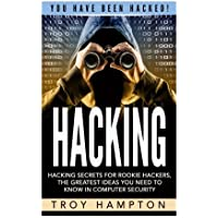 Hacking: Hacking Secrets for Rookie Hackers, The Greatest Ideas you Need to Know in Computer Security. (Hacking, Computer Hacking, Python, how to hack, Penetration Testing, Basic security)