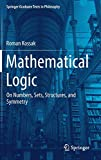 Mathematical Logic: On Numbers, Sets, Structures, and Symmetry (Springer Graduate Texts in Philosophy)