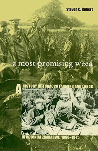 A Most Promising Weed: A History of Tobacco Farming and Labor in Colonial Zimbabwe, 1890–1945 (Ohio RIS Africa Series)