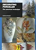 img - for Decorating Porcelain: The American Technique by Catherine Bergoin (2000-01-04) book / textbook / text book