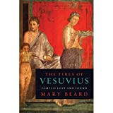 By Mary Beard:The Fires of Vesuvius: Pompeii Lost and Found [Paperback]