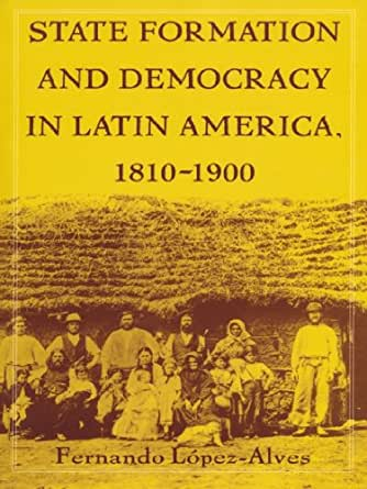 State Formation and Democracy in Latin America, 1810-1900