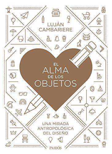 el-alma-de-los-objetos-una-mirada-antropologica-del-diseno-spanish-edition