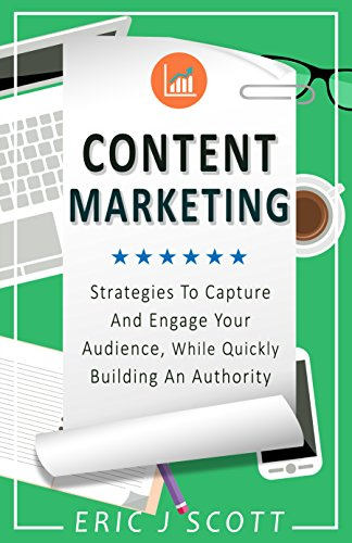 Content Marketing: Strategies To Capture And Engage Your Audience, While Quickly Building An Authority (content marketing, copywriting, content marketing ... marketing strategy guide) (English Edition)