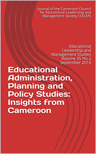 Educational Administration, Planning and Policy Studies: Insights from Cameroon: Educational Leadership and Management Studies Volume 35 No 2 September 2016