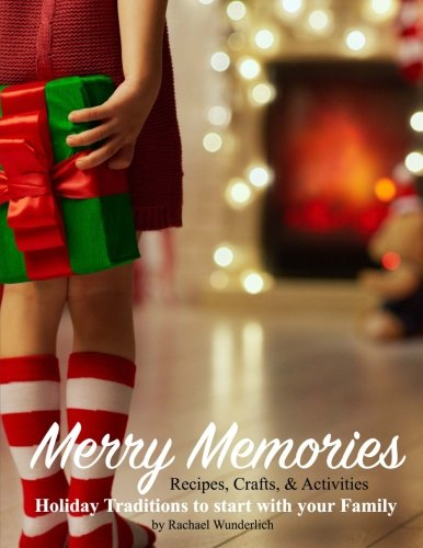 Merry Memories: Holiday Traditions to Start With Your Family (Christmas Traditions To Start With Your Family)