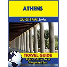 Athens Travel Guide (Quick Trips Series): Sights, Culture, Food, Shopping & Fun